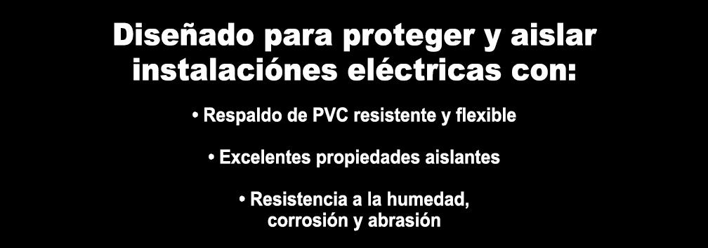 Diseñado para proteger y aislar instalaciónes eléctricas con: